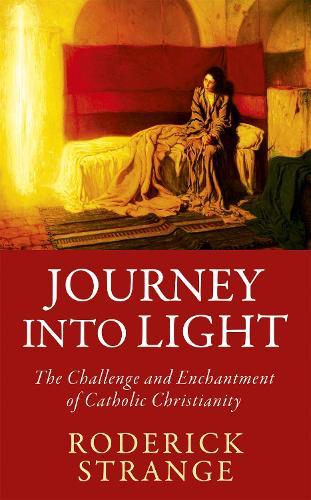 Journey into Light: The Challenge and Enchantment of Catholic Christianity (Hardback)