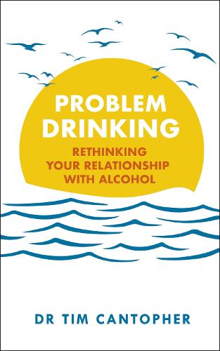 Problem Drinking: Rethinking Your Relationship with Alcohol (Paperback)