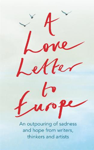 A Love Letter to Europe: An outpouring of sadness and hope (Hardback)