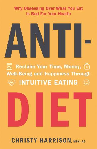 Anti-Diet: Reclaim Your Time, Money, Well-Being and Happiness Through Intuitive Eating (Paperback)