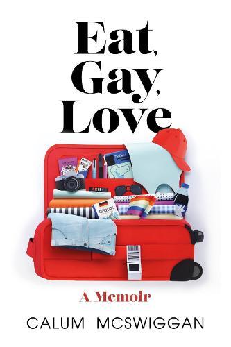 Eat, Gay, Love: A Memoir (Hardback)