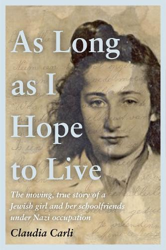 As Long As I Hope to Live: The moving, true story of a Jewish girl and her schoolfriends under Nazi occupation (Hardback)
