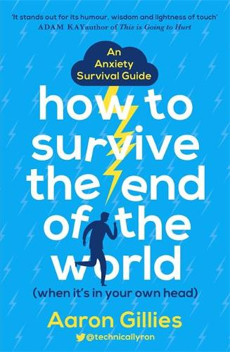 How to Survive the End of the World (When it's in Your Own Head): An Anxiety Survival Guide (Paperback)