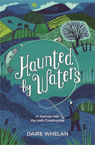 Haunted by Waters: A Journey into the Irish Countryside (Hardback)
