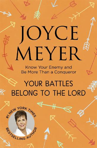 Your Battles Belong to the Lord: Know Your Enemy and Be More Than a Conqueror (Paperback)
