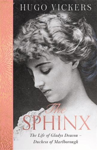 The Sphinx: The Life of Gladys Deacon - Duchess of Marlborough (Hardback)