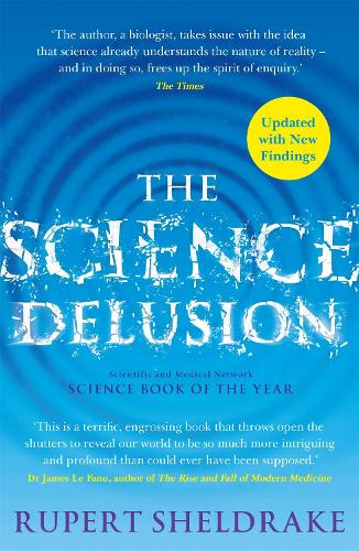 The Science Delusion: Freeing the Spirit of Enquiry (NEW EDITION) (Paperback)