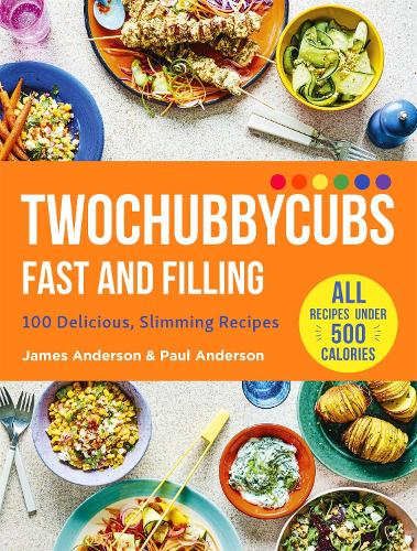 Twochubbycubs Fast and Filling: 100 Delicious Slimming Recipes (Hardback)
