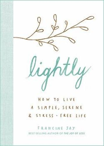 Lightly: How to live a simple, serene and stress-free life (Hardback)