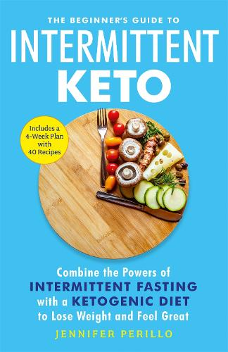 The Beginner's Guide to Intermittent Keto: Combine the Powers of Intermittent Fasting with a Ketogenic Diet to Lose Weight and Feel Great (Paperback)