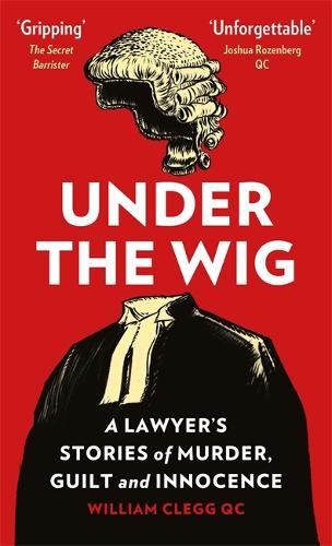 Under the Wig: A Lawyer's Stories of Murder, Guilt and Innocence (Paperback)