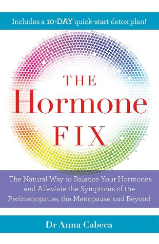 The Hormone Fix: The natural way to balance your hormones, burn fat and alleviate the symptoms of the perimenopause, the menopause and beyond (Paperback)