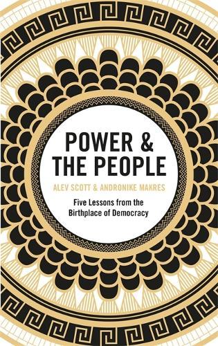 Power & the People: Five Lessons from the Birthplace of Democracy (Paperback)