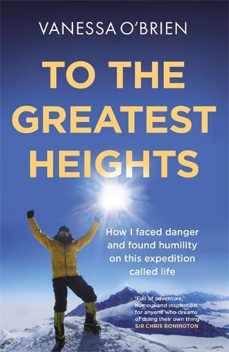 To the Greatest Heights: One woman's inspiring journey to the top of Everest and beyond (Hardback)