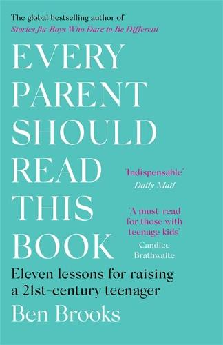 Every Parent Should Read This Book: Eleven lessons for raising a 21st-century teenager (Paperback)