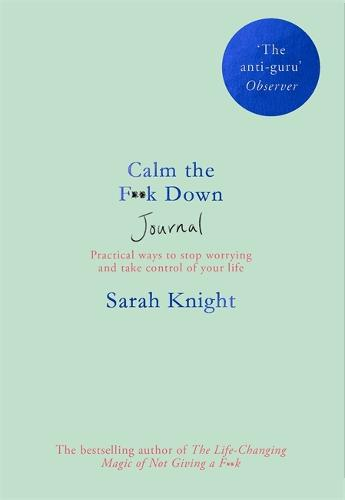 Calm the F**k Down Journal: Practical ways to stop worrying and take control of your life (Paperback)