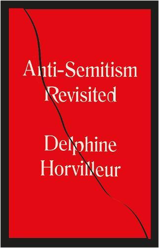 Anti-Semitism Revisited: How the Jews Made Sense of Hatred (Hardback)
