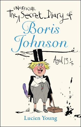 The Secret Diary of Boris Johnson Aged 131/4 (Hardback)