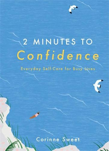 2 Minutes to Confidence: Everyday Self-Care for Busy Lives - 2 Minutes (Hardback)