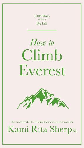 How to Climb Everest - Little Ways to Live a Big Life (Hardback)