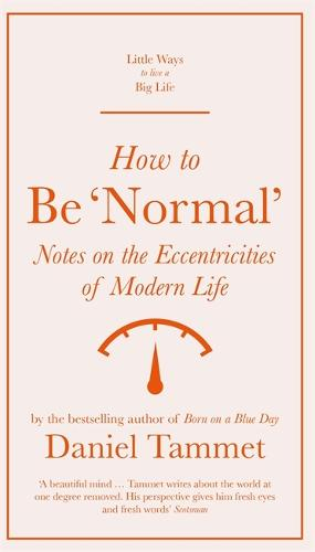 How to Be 'Normal': Notes on the eccentricities of modern life - Little Ways to Live a Big Life (Hardback)