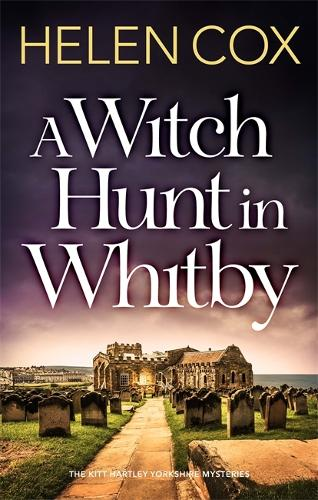 A Witch Hunt in Whitby: The Kitt Hartley Mysteries Book 5 - The Kitt Hartley Yorkshire Mysteries (Hardback)
