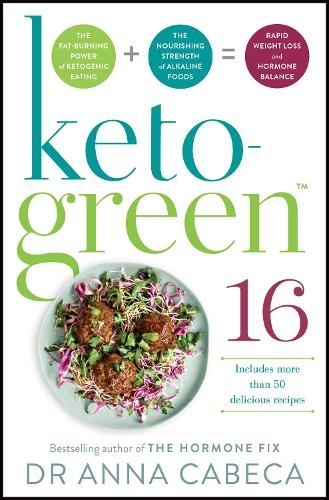 Keto-Green 16: The Fat-Burning Power of Ketogenic Eating + The Nourishing Strength of Alkaline Foods = Rapid Weight Loss and Hormone Balance (Paperback)