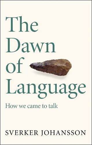 The Dawn of Language: The story of how we came to talk (Hardback)