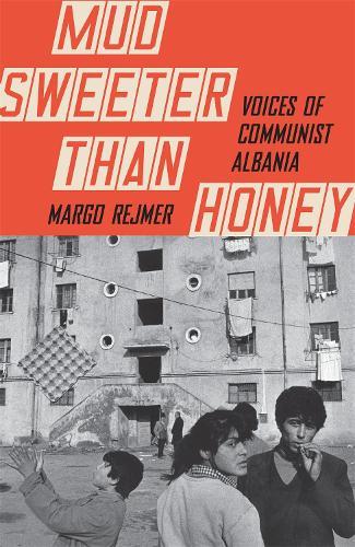 Mud Sweeter than Honey: Voices of Communist Albania (Hardback)