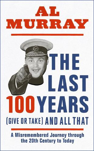 The Last 100 Years (give or take) and All That (Hardback)
