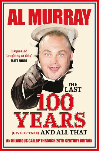 The Last 100 Years (give or take) and All That: An hilarious gallop through 20th Century Britain (Paperback)