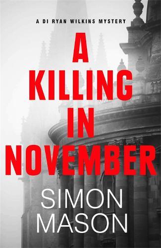 A Killing in November: book one in the Oxford crime series (Hardback)