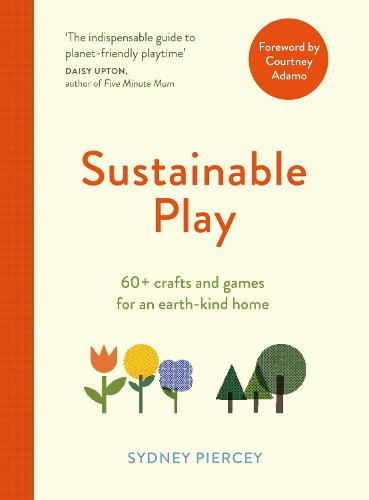 Sustainable Play: 60+ cardboard crafts and games for an earth-kind home (Paperback)