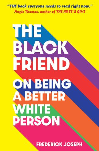 The Black Friend: On Being a Better White Person (Paperback)