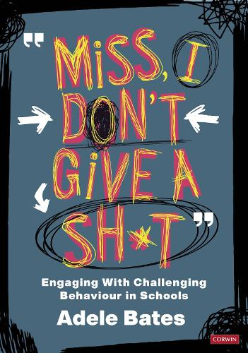 """""""Miss, I don't give a sh*t"""": Engaging with challenging behaviour in schools - Corwin Ltd (Paperback)"""