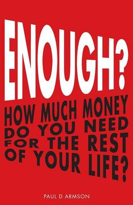Enough?: How Much Money Do You Need For The Rest of Your Life? (Paperback)