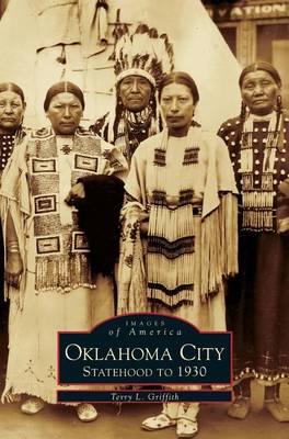 Oklahoma City: Statehood to 1930 (Hardback)