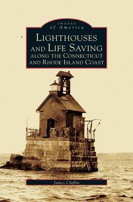 Lighthouses and Life Saving Along the Connecticut and Rhode Island Coast (Hardback)