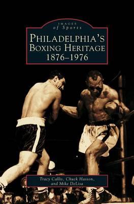 Philadelphia's Boxing Heritage 1876-1976 (Hardback)