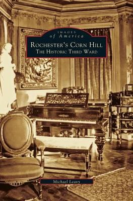 Rochester's Corn Hill: The Historic Third Ward (Hardback)