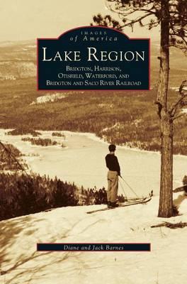 Lake Region: Bridgton, Harrison, Otisfield, Waterford, and Bridgton and Saco River Railroad (Hardback)