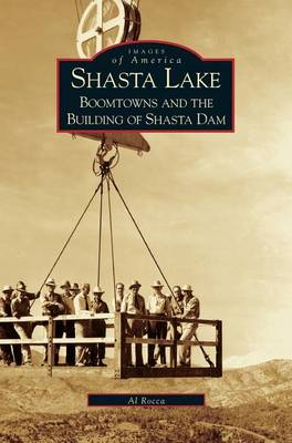 Shasta Lake: Boomtowns and the Building of the Shasta Dam (Hardback)