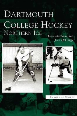 Dartmouth College Hockey: Northern Ice (Hardback)