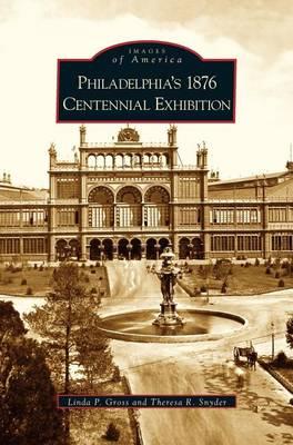 Philadelphia's 1876 Centennial Exhibition (Hardback)