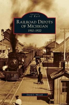 Railroad Depots of Michigan: 1910-1920 (Hardback)