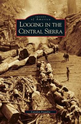 Logging in the Central Sierra (Hardback)