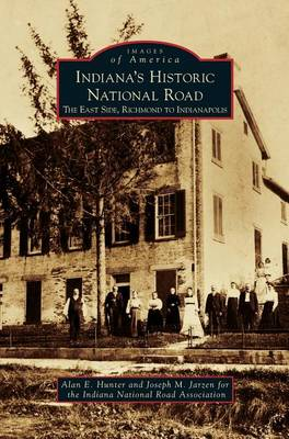 Indiana's Historic National Road: The East Side, Richmond to Indianapolis (Hardback)