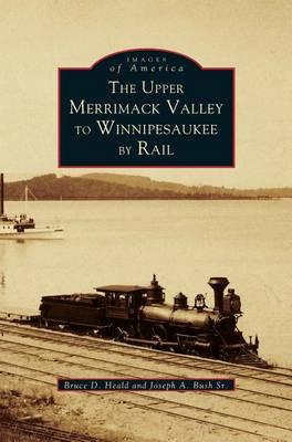 Upper Merrimack Valley to Winnipesaukee by Rail (Hardback)