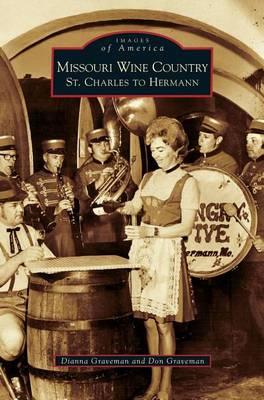 Missouri Wine Country: St. Charles to Hermann (Hardback)