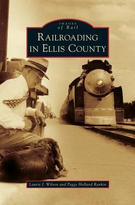 Railroading in Ellis County (Hardback)